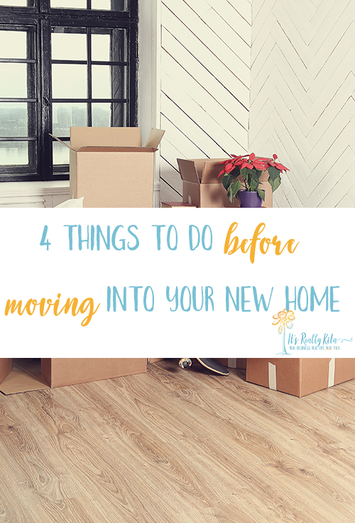 4 things to do before moving into your new home it 39 s - Things to do when moving into a new house ...